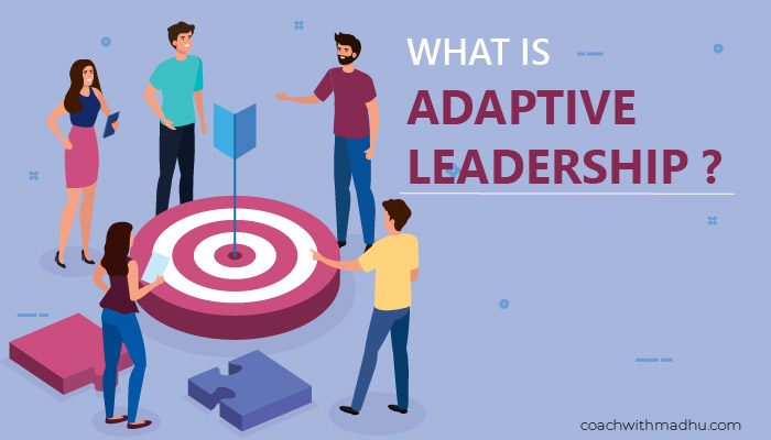 What is Adaptive Leadership - Leadership Development - CoachwithMadhu