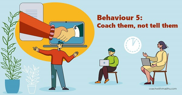 Leadership Behaviour - Coach, do not tell - CoachwithMadhu