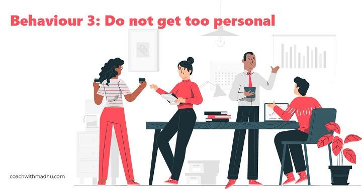 Team leader behaviour - Don't get personal - coachwithmadhu