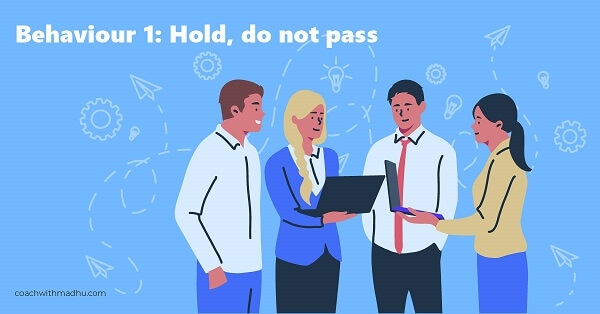 Team leader behaviour - hold, do not pass - coachwithmadhu