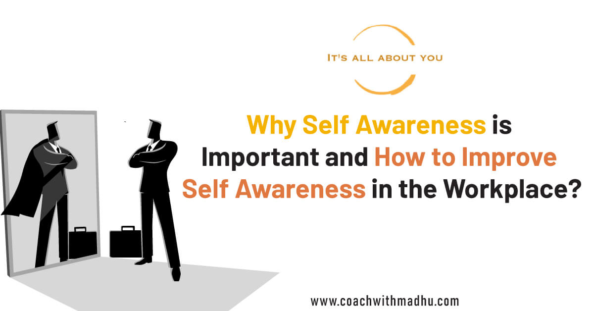 Importance of Self Awareness | Improve Self Awareness in Workplace - Madhu Kanna